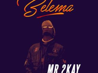 VIDEO: Mr. 2Kay - Belema
