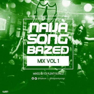 MIXTAPE : DJPlentySongz - NaijaSongBazed MIx Vol.1