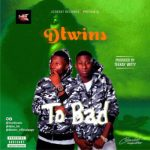 Music: DTwins - To Bad (Prod. By Teekay Witty)