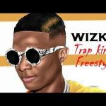 MP3 : Wizkid - Trap King (Freestyle)