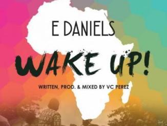 MP3 : E-Daniels - Wake Up ft. VC Perez