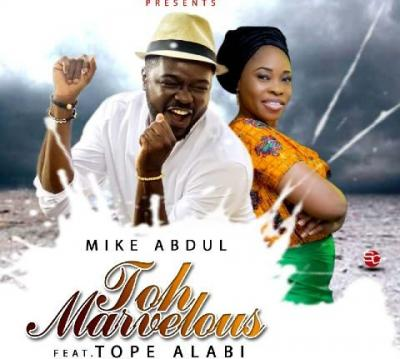 MP3 : Mike Abdul Ft. Tope Alabi - Toh Marvellous
