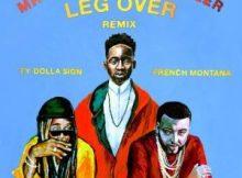 Lyrics: Mr Eazi - Leg Over (Remix) ft. Ty Dolla $ign, French Montana & Major Lazer