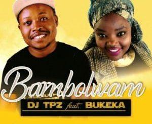 MP3 : DJ Tpz Ft. Bukeka - Bambolwam