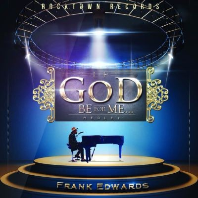 MP3 : Frank Edwards - If God Be For Me