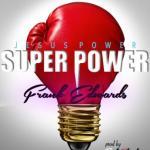 MP3 : Frank Edwards - Jesus Power