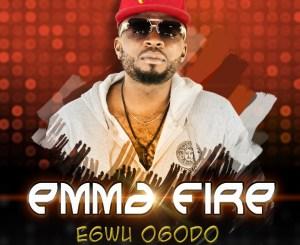 MP3 : Emma Fire - Egwu Ogodo