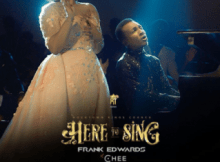 AUDIO | VIDEO : Frank Edwards Ft. Chee - Here To Sing