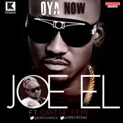 MP3 : Joe El - Oya Now ft. Oritse Femi (Prod by OJB Jezreel)