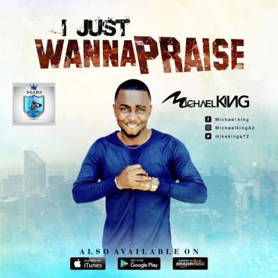 MP3 : Michael King - I Just Wanna Praise