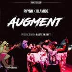 Lyrics: Phyno - Augment ft. Olamide