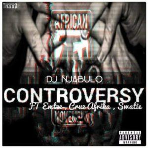 MP3 : Dj Njabulo Ft. Emtee, Cruz Afrika & Swatie - Controversy