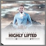 MP3 : Elijah Oyelade - Highly Lifted