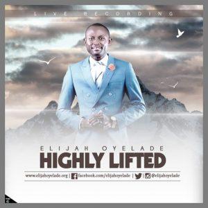 MP3 : Elijah Oyelade - Highly Lifted