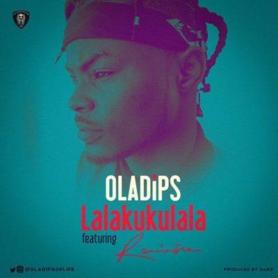 Lyrics: Oladips - Lalakukulala Ft. Reminisce