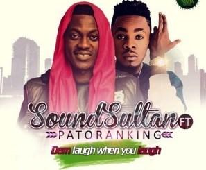 MP3 : Sound Sultan - Dem Laugh When You Laugh ft. Patoranking
