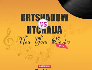 MIXTAPE: BRTshadow VS HTCnaija - New Year Desire Mix (By DJ Virgin)