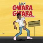 MP3 : L.A.X - Gwara Gwara (Baddest Version)