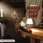 MP3 : Medikal - Mans Not Hot