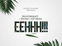 MP3 : Gospel Nation X MasterKraft X Dvyne X GP hedz - EEHHH