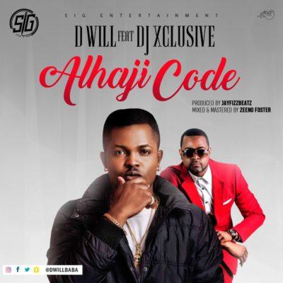 Lyrics: D Will - Alhaji Code ft Dj Xclusive