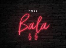 MP3 : Noel - Bala (Prod. By Tubhani Muzik)