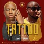 Lyrics: Soft - Tattoo (Remix) ft. Davido