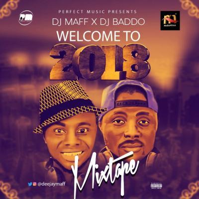MIXTAPE: Dj Maff & Dj Baddo Welcome To 2018 Mix