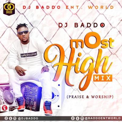 GOSPEL MIXTAPE: DJ Baddo - Most High (Mix) (Praise & Worship)