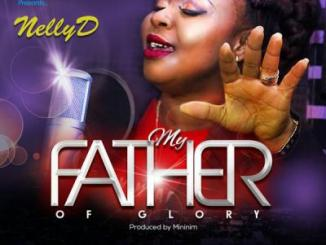 MP3: NellyD - My Father Of Glory