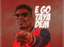 MP3: Shatta Wale - Ego Taya Dem (Prod By Willis Beatz)