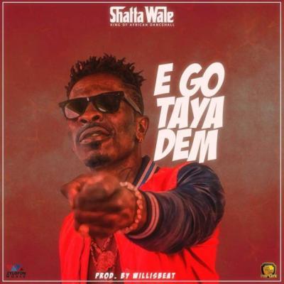 MP3: Shatta Wale - Ego Taya Dem (Prod By Willis Beatz)