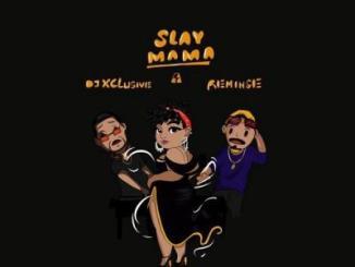 MP3: DJ Xclusive ft. Reminisce - Slay Mama