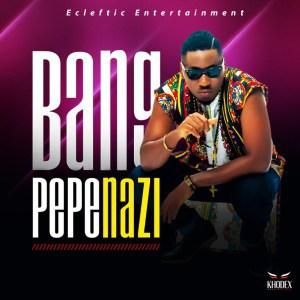 MP3: Pepenazi - Bang