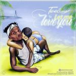 MP3: TeeSongz - Let Me Love You (Prod By Sagzy)