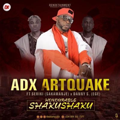 MP3: Adx Artquake - Honourable Shaku Shaku (ft. Seriki & Danny S)