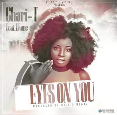 MP3: Chari T -  Eyes On You ft. 1Fame (Prod by Willis Beatz)
