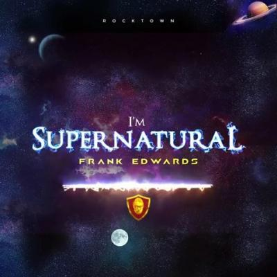 MP3: Frank Edwards - Supernatural