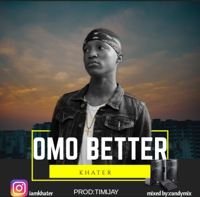 MP3: Khater - Omo Better (Prod. by Timijay)