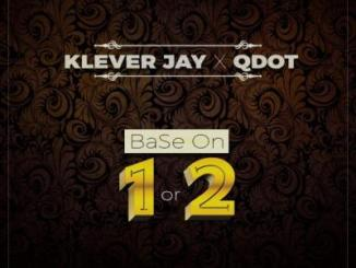 MP3: Klever Jay ft. QDot - Base On 1 or 2