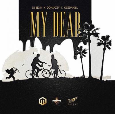MP3: DJ Big N - My Dear ft. Don Jazzy & Kiss Daniel