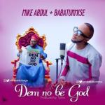 MP3: Mike Abdul x Babatunmise - Dem No Be God