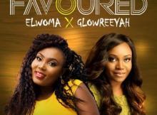 MP3: ELWOMA x GLOWREEYAH BRAIMAH - FAVORED