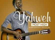 MP3: Morris Makafui - Yahweh Most High (Ft. Eben Hagan)