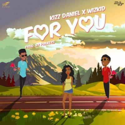 Music: Kizz Daniel - For You ft. Wizkid