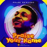 Music: Frank Edwards - Praise Your Name