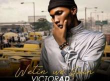 (music) Victor AD - Wetin You Gain
