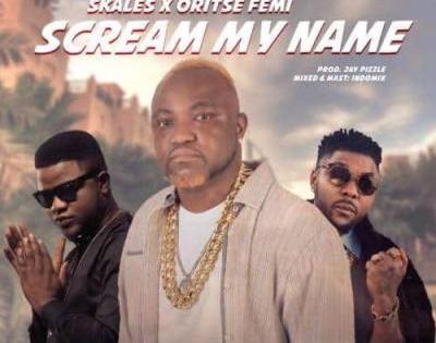 (music) Emprince x Oritse Femi x Skales  - Scream My Name