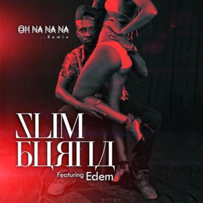 MP3 : Slim Burna X Edem - Oh Na Na Na (Remix)