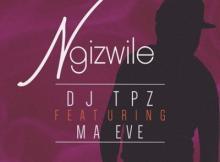 MP3 : DJ Tpz x Ma Eve - Ngizwile